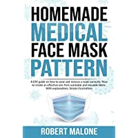 HOMEMADE MEDICAL FACE MASK PATTERN: A DIY guide on how to wear and remove a mask correctly. How to create an effective one from washable and reusable fabric. With explanations. Simple illustrations.