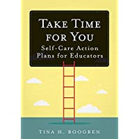 Take Time for You: Self-Care Action Plans for Educators (Using Maslow's Hierarchy of Needs and Positive Psychology)