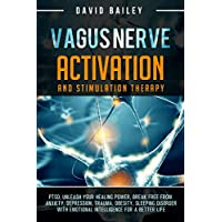 Vagus Nerve: Activation And Stimulation Theraphy: PTSD, Unleash Your Healing Power, Break Free From Anxiety, Depression, Trauma,Obesity,Sleeping Disorder ... A Better Life (Vagus Nerve Mastery Book 1)