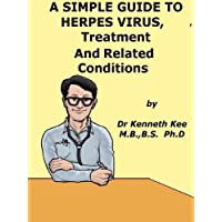 A Simple Guide to The Herpes Virus, Treatment and Related Diseases (A Simple Guide to Medical Condirions)