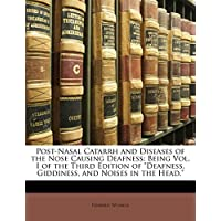 Post-Nasal Catarrh and Diseases of the Nose Causing Deafness: Being Vol. I of the Third Edition of