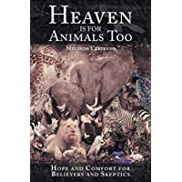 Heaven Is for Animals Too: Hope and Comfort for Believers and Skeptics