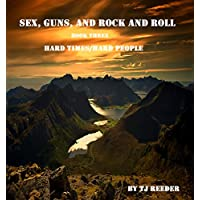 Sex, Guns and Rock & Roll. Hard Times, Hard People, Book 3