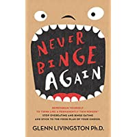 Never Binge Again(tm): How Thousands of People Have Stopped Overeating and Binge Eating - and Stuck to the Diet of Their Choice!  (By Reprogramming Themselves to Think Differently About Food.)