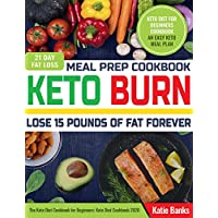 Keto Meal Prep Cookbook: Lose 15 Pounds of Fat forever: 21 Day Fat Loss Burn: Keto Diet for Beginners Cookbook: An Easy Keto Meal Plan: The Keto Diet Cookbook for Beginners: Keto Diet Cookbook 2020