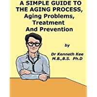 A Simple Guide to the Aging Process, Aging Problems, Treatment and Prevention (A Simple Guide to Medical Condition)