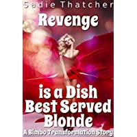Revenge is a Dish Best Served Blonde: A Bimbo Transformation Story
