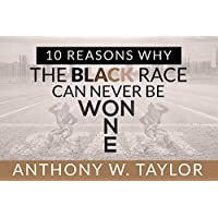 10 Reasons Why The Black Race Can Never Be One/Won
