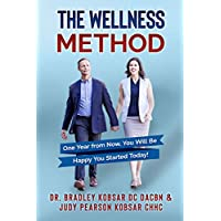 The Wellness Method: One Year from Now, You Will Be Happy You Started Today!