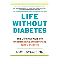 Life Without Diabetes: The Definitive Guide to Understanding and Reversing Type 2 Diabetes