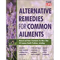 Time-Life Alternative Remedies for Common Ailments: How to Treat, Arthritis, Back Problems, Chronic Fatigue, Headaches, Insomnia, Sinusitis-- And over 40 More Common Health Conditions
