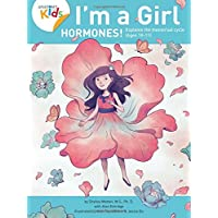 I'm a Girl, Hormones! (For Ages 10 and Older): Anatomy For Kids Book Explains To Older Girls How Hormones Are Changing Their Body