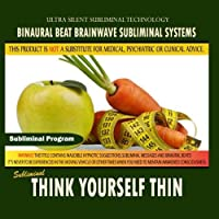 Think Yourself Thin by Binaural Beat Brainwave Subliminal Systems