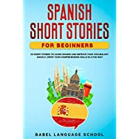 SPANISH SHORT STORIES FOR BEGINNERS: 20 Short Stories To Learn Spanish and Improve Your Vocabulary Quickly.  Grow Your Comprehension Skills in a Fun Way! (Spanish Edition)