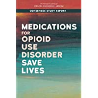 Medications for Opioid Use Disorder Save Lives (Concensus Study Report)