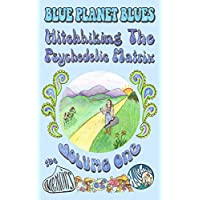 Blue Planet Blues Vol. 1 Hitchhiking the Psychedelic Matrix: The Memoirs of Holly Avila