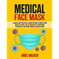 Medical Face Mask: Photos inside: A Quick and Practical Guide on How to Build Your Mask at Home and in an Emergency Situation To Protect You From Viruses and Bacteria