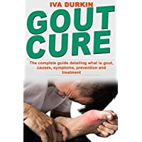 GOUT PAIN RELIEF: The complete guide detailing what is gout, causes, symptoms, prevention and treatment (what is gouty arthritis, gout diet and gout meal plan)