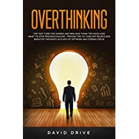 Overthinking: The Fast Cure for Women and Men Who Think Too Much and Want to Stop Procrastinating - Proven Tips to Turn Off Relentless Negative Thoughts in Place of Optimism and Strong Focus