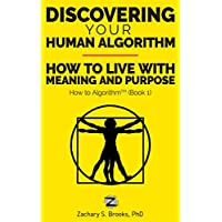 Discovering Your Human Algorithm: How to Live with Meaning and Purpose (How to Algorithm Book 1)