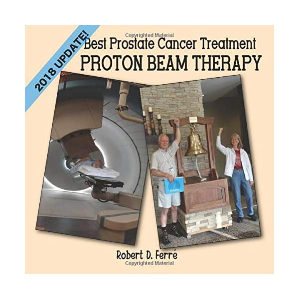 Best Prostate Cancer Treatment: Proton Beam Therapy: 2018                         (Paperback)
