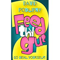 Feed Thy Gut 2: Go Heal Yourself! (Take Back Your Health Series)