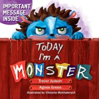 Today I'm a Monster: Book on mother love & acceptance. Great for teaching emotions, recognizing and accepting difficult feelings as anger & sadness. Best way to say
