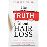The TRUTH about Hair Loss: What You Need to Know about Your Hair, Treatment, and Prevention (Hair Loss cure, Alopecia, MPB, Male pattern baldness, Hair Loss Treatment)