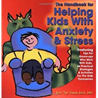 The Handbook for Helping Kids with Anxiety and Stress: Featuring Tips for Grown-Ups Who Work with Kids, 34 Practical Strategies & Activities Fro the Kids Themselves