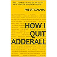 How I quit Adderall: Steps I took to successfully quit Adderall and remain productive, energized and focused.