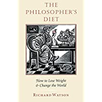 The Philosopher's Diet: How to Lose Weight and Change the World (Nonpareil Book, 81)