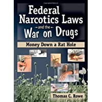 Federal Narcotics Laws and the War on Drugs: Money Down a Rat Hole (Haworth Addictions Treatment)