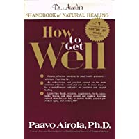 How to Get Well: Dr. Airola's Handbook of Natural Healing