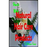 How to Make Natural Hair Care Products (How to Make Natural Skin Care Products Book 61)