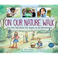 On Our Nature Walk: Our First Talk About Our Impact on the Environment (The World Around Us)
