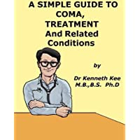 A Simple Guide to Coma, Treatment and Related Diseases (A Simple Guide to Medical Conditions)