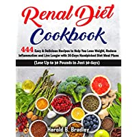 RENAL DIET COOKBOOK: 444 Easy & Delicious Recipes to Help You Lose Weight, Reduce Inflammation and Live Longer with 30 -Days Handpicked Diet Meal Plans. (Lose Up to 30 Pounds in Just 30 Days)