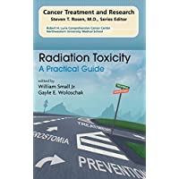 Radiation Toxicity: A Practical Medical Guide (Cancer Treatment and Research)