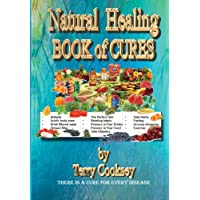 Natural Healing - BOOK of CURES: There Is A Cure For All Disease