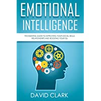 Emotional Intelligence: The Essential Guide to Improving Your Social Skills, Relationships and Boosting Your EQ (Emotional Intelligence EQ Book 1)