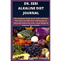 DR. SEBI ALKALINE DIET JOURNAL: The complete guide to dr. sebi alkaline diet food list with over 100 recipes to naturally detox the liver, lose weight and improve your health.