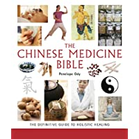 The Chinese Medicine Bible: The Definitive Guide to Holistic Healing (Mind Body Spirit Bibles)