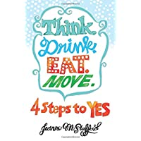 Think. Drink. Eat. Move.: 4 Steps to YES