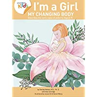 I'm a Girl, My Changing Body (Ages 8-9): Anatomy For Kids Book Prepares Younger Girls For Early Changes As They Enter Puberty. 2nd Edition (2018)