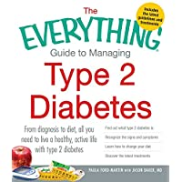 The Everything Guide to Managing Type 2 Diabetes: From Diagnosis to Diet, All You Need to Live a Healthy, Active Life with Type 2 Diabetes - Find Out What ... the Latest Treatments (Everything®)