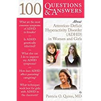 100 Questions  &  Answers About Attention Deficit Hyperactivity Disorder (ADHD) in Women and Girls