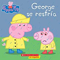 Peppa Pig: George se resfría (George Catches a Cold) (Spanish Edition)