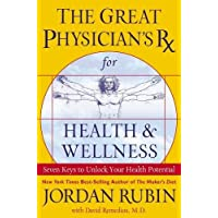 The Great Physician's RX for Health & Wellness: Seven Keys to Unlock Your Health...