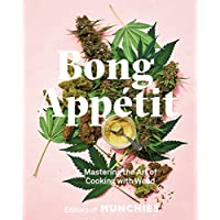 Bong Appétit: Mastering the Art of Cooking with Weed [A Cookbook]