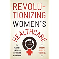Revolutionizing Women's Healthcare: The Feminist Self-Help Movement in America